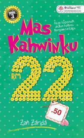 MAS KAHWINKU RM22.50