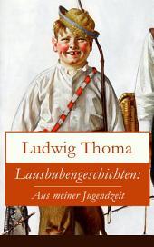 Lausbubengeschichten: Aus meiner Jugendzeit (Vollständige Ausgabe): Ein Klassiker der bayerischen Literatur gewürzt mit Humor und Satire