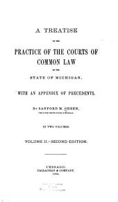 A Treatise on the Practice of the Courts of Common Law of the State of Michigan: With an Appendix of Precedents, Volume 2