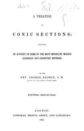 A Treatise on Conic Sections: Containing an Account of Some of the Most Important Modern Algebraic and Geometric Methods