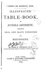 Illustrated Table-book; Or, Juvenile Arithmetic, Containing Oral and Slate Exercises for Beginners