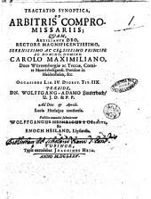 Tractatio synoptica, de arbitris compromissariis; quam, auxiliante Deo, rectore magnificentissimo, ... domino Carolo Maximiliano, ... Occasione lib. 4. Digest. tit. 8. Praeside, dn. Wolfang-Adamo Lauterbach, ... Publico examini submittunt Wolffangus Heinricus à Gölnitz, et Enoch Heiland, Lipsiensis