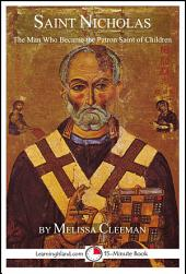 Saint Nicholas: The Man Who Became the Patron Saint of Children: A 15-Minute Book