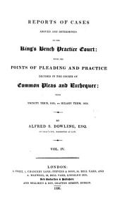 Reports of Cases Argued and Determined in the King's Bench Practice Court: With the Points of Practice Decided in the Courts of Common Pleas and Exchequer, from Mich. Term, 1830 to [Michaelmas Term, 1841] ...