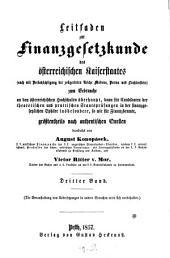 Leitfaden zur Finanzgesetzkunde des österreichischen Kaiserstaates: Zum Gebrauche an den österreichischen Hochschulen überhaupt, dann dür Candidaten der theoretischen und practischen Staatsprüfungen in der finanzgesetzlichen Sphäre inbesondere, so wie für Finanzbeamte, größtentheils nach authentischen Quellen, Band 3
