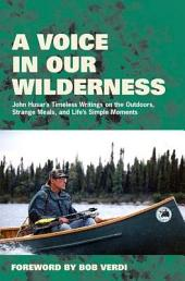A Voice in Our Wilderness: John Husar's Timeless Writings on the Outdoors, Strange Meals, and Life's Simple Moments
