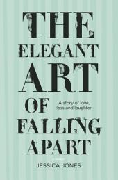 The Elegant Art of Falling Apart: A Memoir