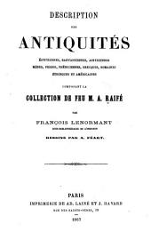 Description des antiquités égyptiennes, babyloniennes, assyriennes, mòdes, perses, phéniciennes, grocques, romaines, ėtrusques of annericaines composant la collection de leu M. A. Raife