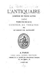 L'antiquaire : comedie en trois actes: Précédée d'une étude sur les Curieux au théatre