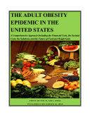 THE ADULT OBESITY EPIDEMIC IN THE UNITED STATES: A Comprehensive Approach Including the Financial Costs, the Societal Costs, the Solutions, and the Future of Food and Weight Gain