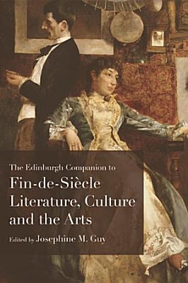 Edinburgh Companion to Fin de Siecle Literature  Culture and the Arts PDF