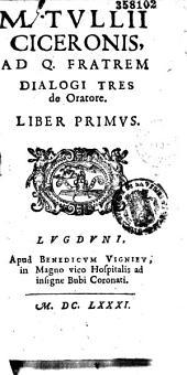 M. Tullii Ciceronis ad fratrem dialogi tres de Oratore. Liber primus