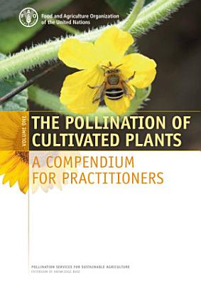 The pollination of cultivated plants  A compendium for practitioners