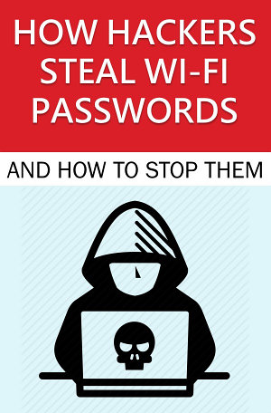 How Hackers Steal Wi Fi Passwords and How to Stop Them