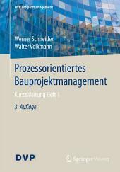 Prozessorientiertes Bauprojektmanagement: Kurzanleitung, Ausgabe 1, Ausgabe 3