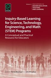 Inquiry-Based Learning for Science, Technology, Engineering, and Math (STEM) Programs: A Conceptual and Practical Resource for Educators