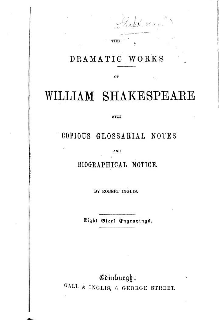 The Dramatic Works of William Shakespeare, with Copious Glossarial Notes and Biographical Notice. By R. Inglis. Eight Steel Engravings