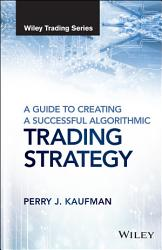 A Guide To Creating A Successful Algorithmic Trading Strategy Book PDF