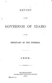 Report of the Governor of Idaho Made to the Secretary of the Interior for the Year 1878[-June 30, 1890]