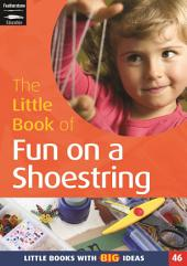The Little Book of Fun on a Shoestring: Cost Conscious Ideas for Early Years Activities (46)