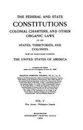 The Federal and State Constitutions, Colonial Charters, and Other Organic Laws of the State, Territories, and Colonies Now Or Heretofore Forming the United States of America: New Jersey ; Philippine Island