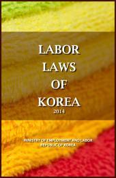 LABOR LAWS OF THE REPUBLIC OF KOREA: South Korean Labor Laws (2014)