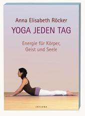 Yoga jeden Tag: Energie für Körper, Geist und Seele