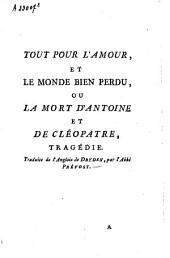 Tout pour l'amour et le monde bien perdu ou la mort d'Antoine et Cléopatre: tragédie