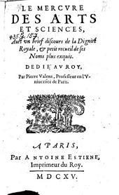 Le Mercvre Des Arts Et Sciences, Auec vn brief discours de la Dignité Royale, & petit recueil de ses Noms plus exquis. Dedié Av Roy