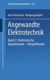 Angewandte Elektronik: Band 2: Elektronische Bauelemente Vierpoltheorie