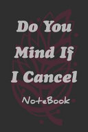 Do You Mind If I Cancel Notebook