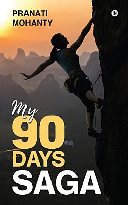 My 90 Days Saga
