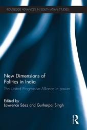 New Dimensions of Politics in India: The United Progressive Alliance in Power
