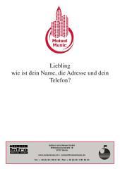 Liebling, wie ist dein Name, die Adresse und dein Telefon?: Single Songbook
