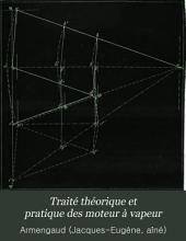 Traité théorique et pratique des moteur à vapeur: comprenant les notions préliminaires de physique et de mécaniques appliquées à l'étude de la vapeur d'eau ...
