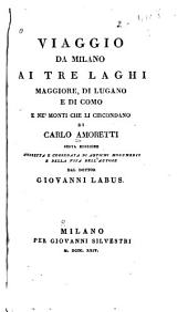 Viaggio da Milano ai tre laghi Maggiore, di Lugano, e di Como, e ne' monti che li circondano