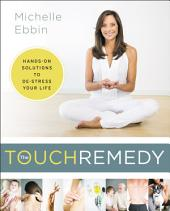 The Touch Remedy: Hands-On Solutions to De-Stress Your Life