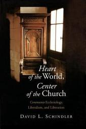 Heart of the World, Center of the Church: Communio Ecclesiology, Liberalism, and Liberation
