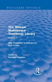 The William Makepeace Thackeray Library: Volume V - With Thackeray in America by Eyre Crowe
