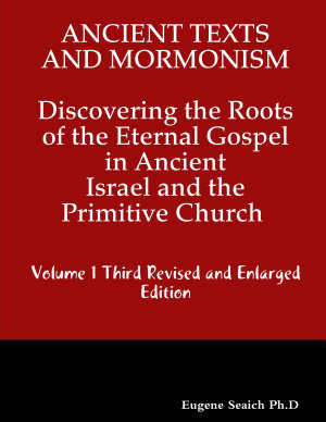 Ancient Texts And Mormonsim Discovering the Roots of the Eternal Gospel in Ancient Israel and the Primitive Church Volume 1 Third Revised and Enlarged Edition