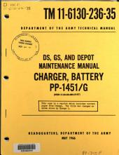 DS, GS, and Depot Maintenance Manual: Charger, Battery, PP-1451/G : (NSN 6130-00-985-8157).