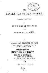 The Revelation of the Father: Short Lectures on the Titles of the Lord in the Gospel of St. John