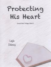 Protecting His Heart - Grand Slam Trilogy: Book 2