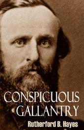 Conspicuous Gallantry: Civil War Diary and Letters of Rutherford B. Hayes (Abridged)