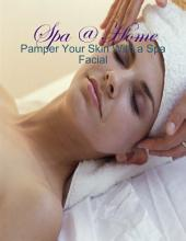 Spa @ Home - Pamper Your Skin With a Spa Facial