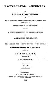 Encyclopaedia Americana: A Popular Dictionary of Arts, Sciences, Literature, History, Politics and Biography, Brought Down to the Present Time; Including a Copious Collection of Original Articles in American Biography, Volume 1