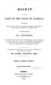 A Digest of the Laws of the State of Alabama: Containing the Statutes and Resolutions in Force at the End of the General Assembly in January, 1823 : to which is Added an Appendix ...