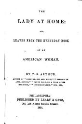The Lady at Home: Or, Leaves from the Every-day Book of an American Woman
