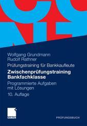 Zwischenprüfungstraining Bankfachklasse: Programmierte Aufgaben mit Lösungen, Ausgabe 10