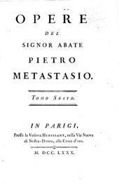 Opere del signor abate Pietro Metastasio: Volume 6